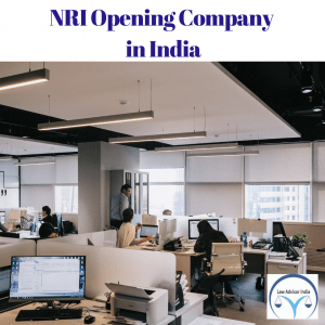 NRI OPENING COMPANY IN INDIA- LAW ADVISOR INDIA-